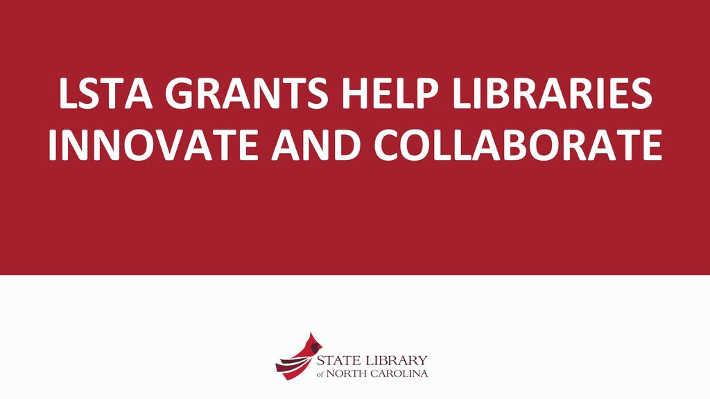 LSTA GRANTS HELP LIBRARIES INNOVATE AND COLLABORATE - ppt