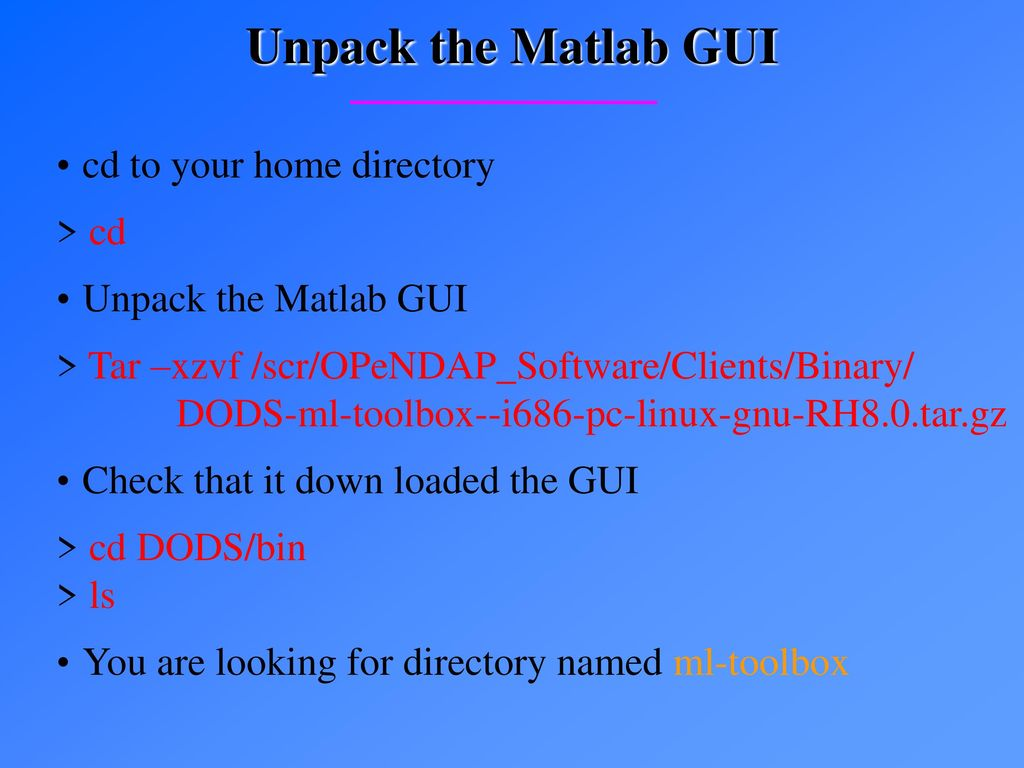 Unpack the Matlab GUI cd to your home directory > cd - ppt