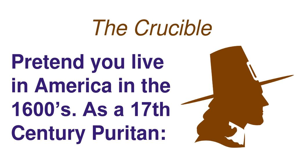 The Crucible Pretend You Live In America In The 1600 S As A 17th Century Puritan Ppt Download That's because they offer everything people yearn for: crucible pretend you live in america in