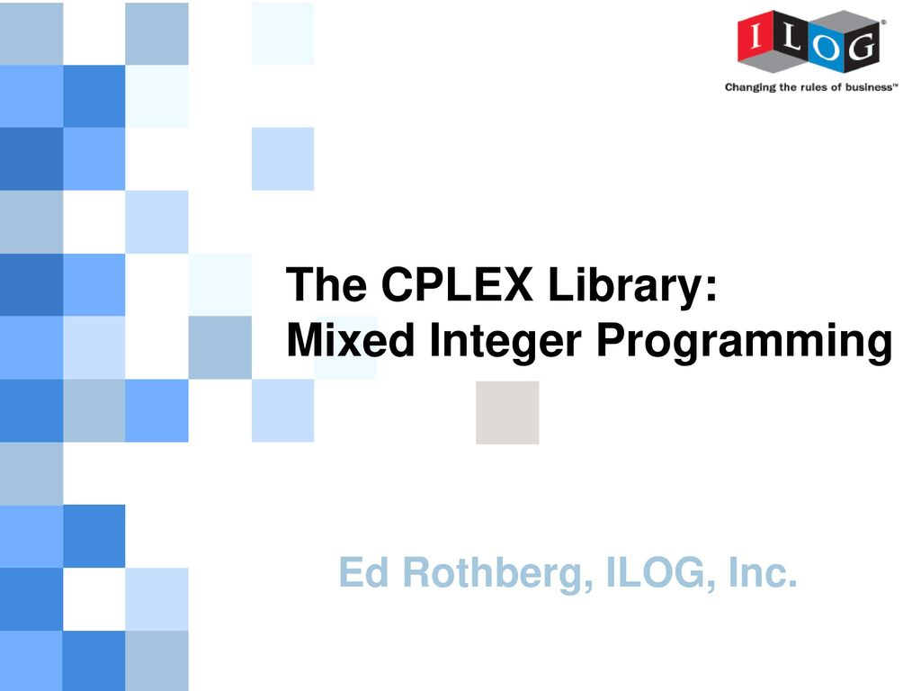 The CPLEX Library: Mixed Integer Programming - ppt download