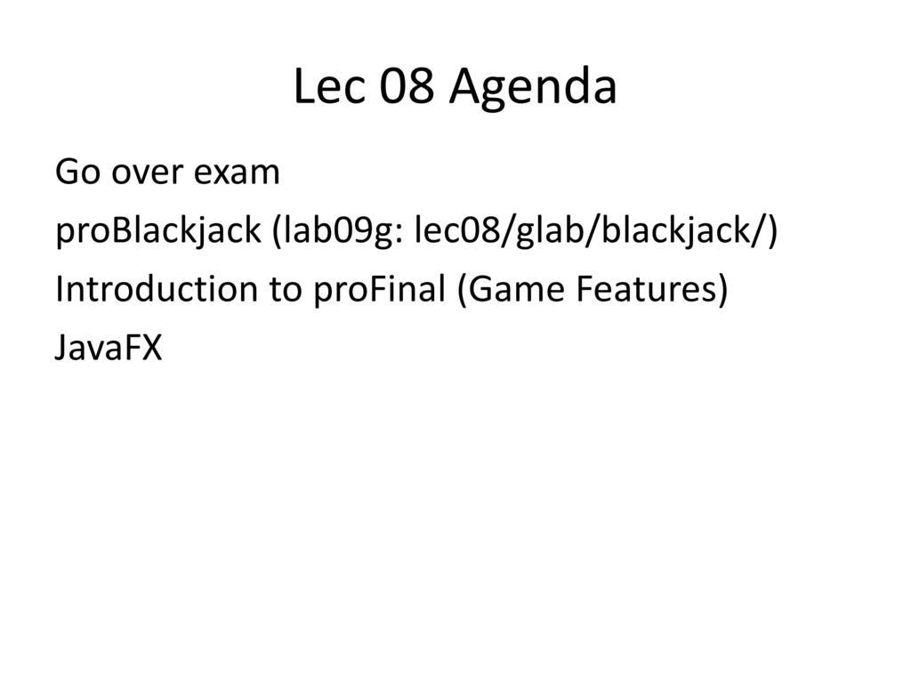 Lec 08 Agenda Go over exam proBlackjack (lab09g: lec08/glab