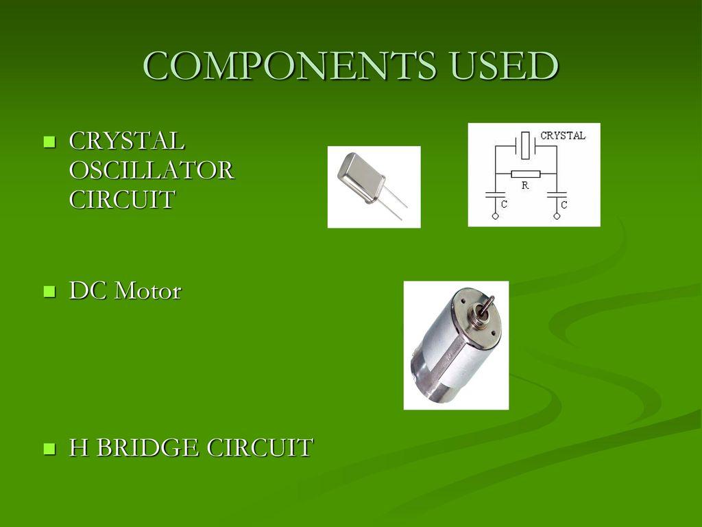 Metronics Metro Train Prototype Using 8051 Microcontroller Ppt H Bridge Circuit Diagram 5 Components Used Crystal Oscillator Dc Motor