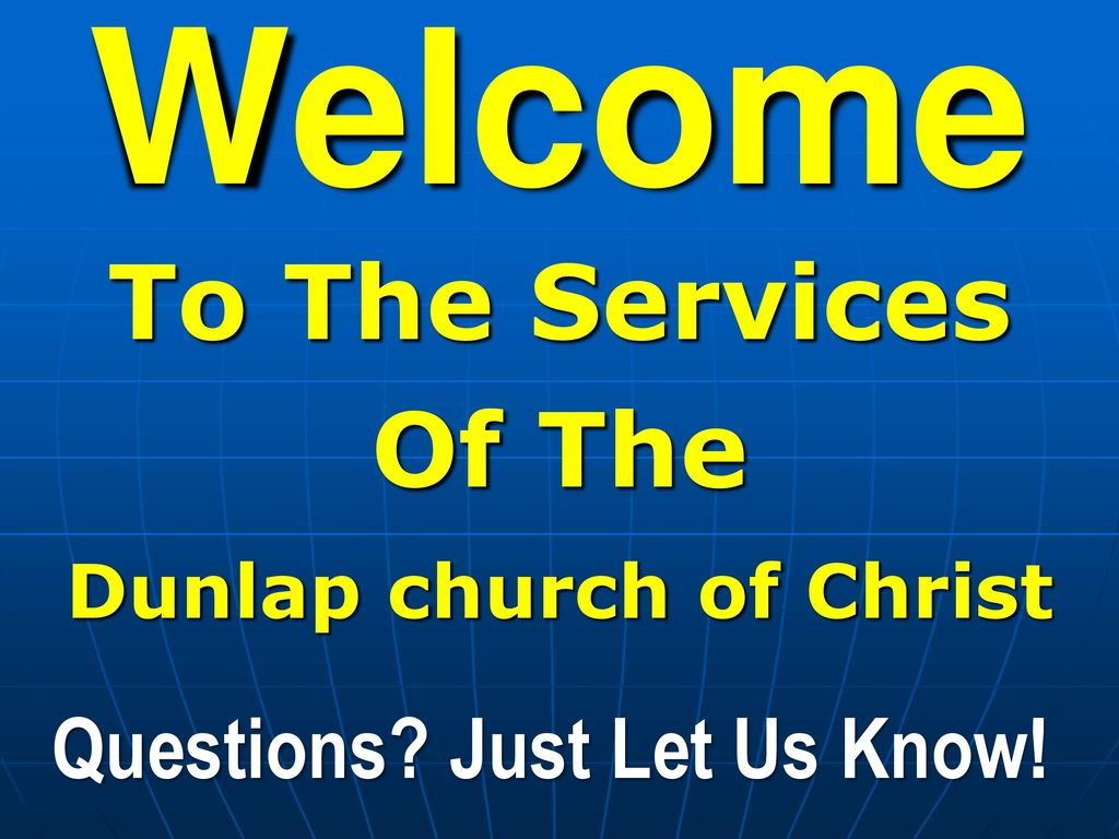 Dunlap church of Christ Questions? Just Let Us Know! - ppt