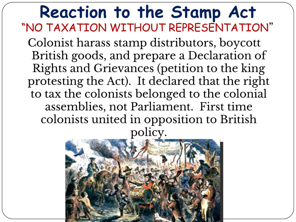 5 Reaction To The Stamp Act NO TAXATION WITHOUT REPRESENTATION Colonist Harass Distributors