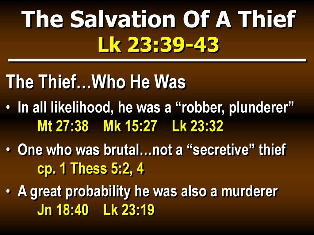 The Salvation Of A Thief Lk 23:39-43 The Thief…Who He Was In all