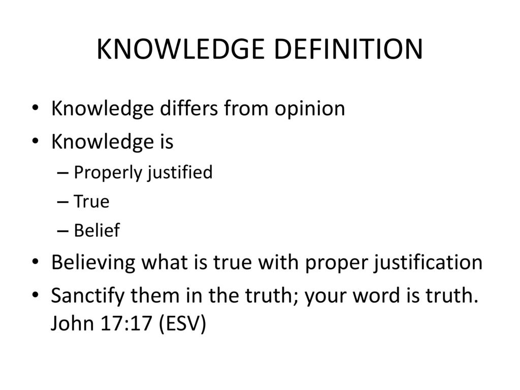 KNOWLEDGE DEFINITION Knowledge differs from opinion Knowledge is