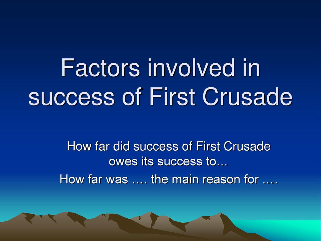 what accounts for the success of the first crusade