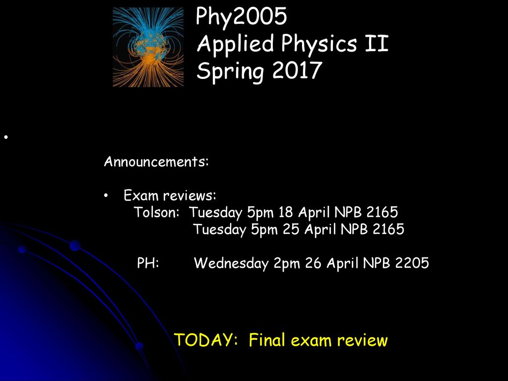 Phy2005 Applied Physics II Spring 2017 TODAY: Final exam