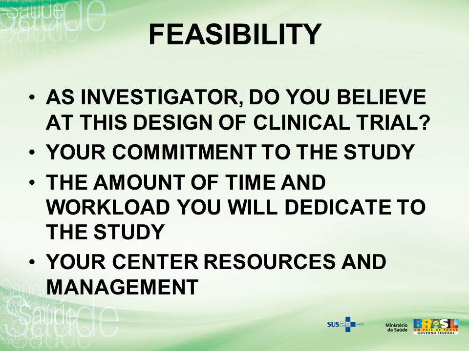 FEASIBILITY AS INVESTIGATOR, DO YOU BELIEVE AT THIS DESIGN OF CLINICAL TRIAL YOUR COMMITMENT TO THE STUDY.