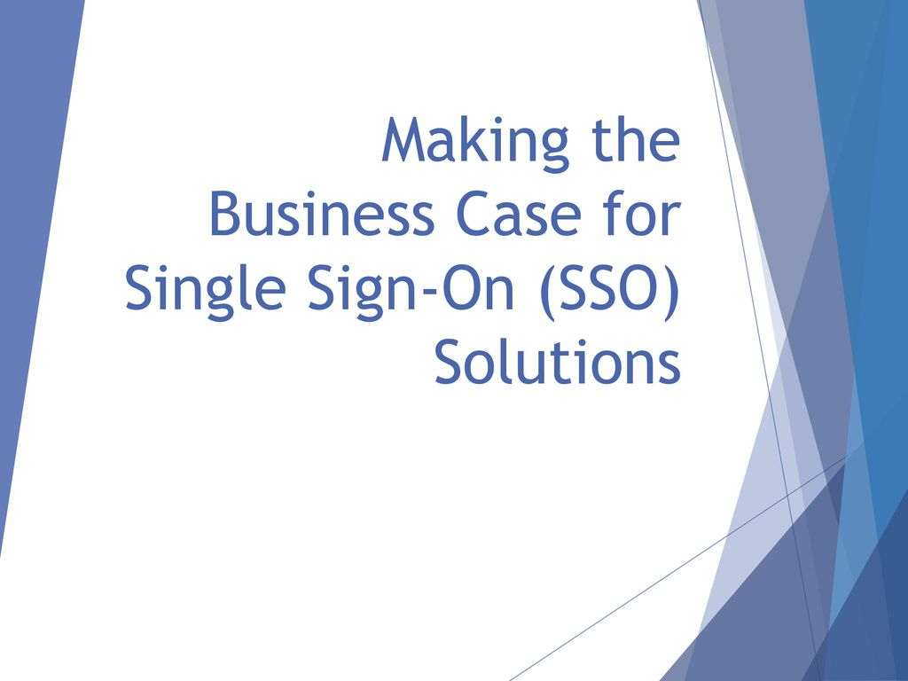 Making the Business Case for Single Sign-On (SSO) Solutions