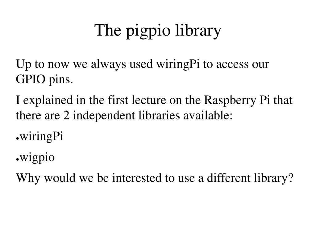 Lecture 9 Uli Raich Ucc Semester 2017 Ppt Download Wiringpi I2c Fd The Pigpio Library Up To Now We Always Used Access Our Gpio Pins