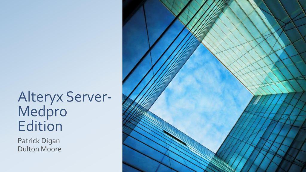 Alteryx Server-Medpro Edition - ppt download