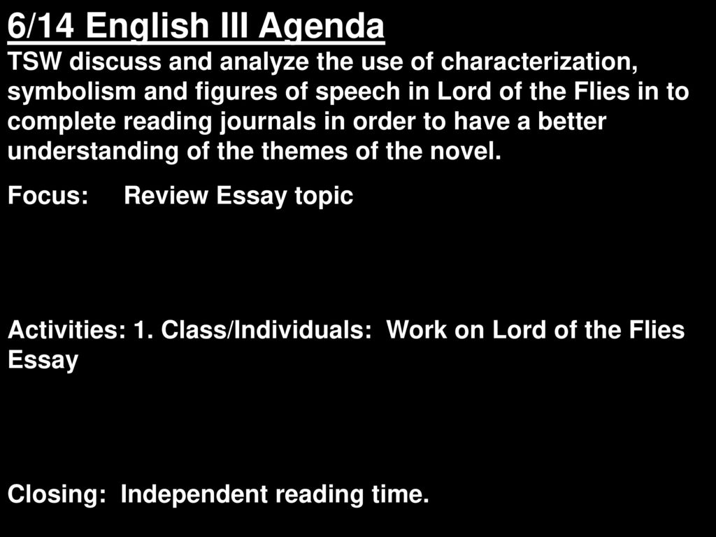 english iii agenda tsw discuss and analyze the use of    english iii agenda tsw discuss and analyze the use of  characterization symbolism and figures of speech in lord of the flies in  to complete reading