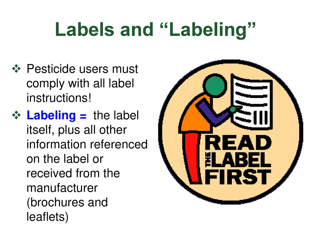 Labels and Labeling Pesticide users must comply with all label instructions!