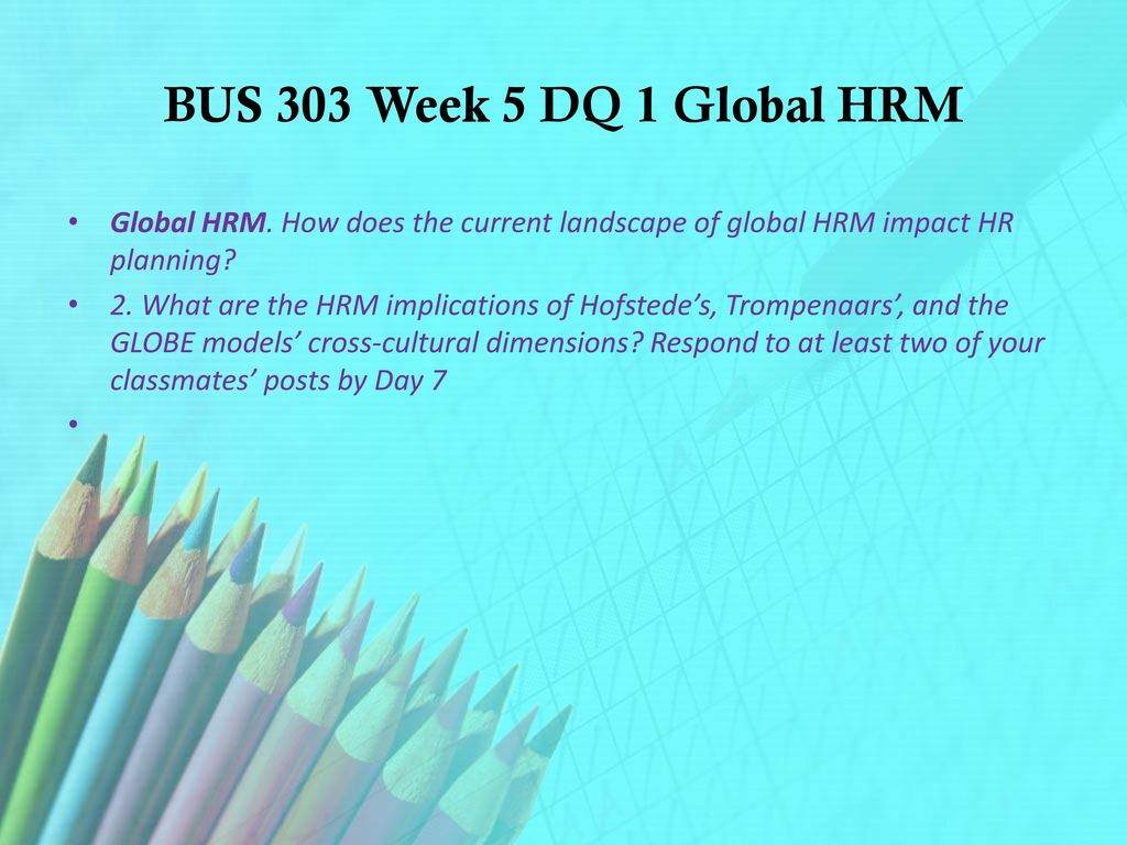 BUS 303 Week 5 DQ 1 Global HRM How Does The Current Landscape