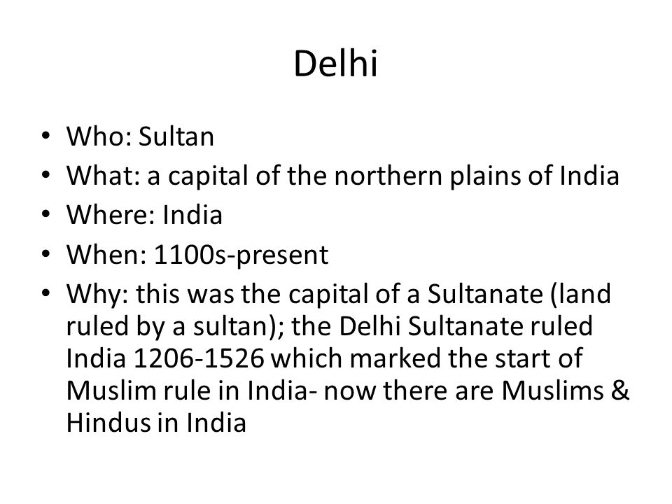 Delhi Who: Sultan What: a capital of the northern plains of India