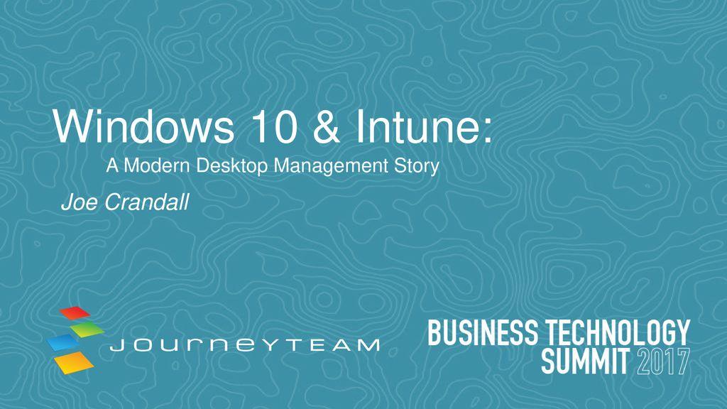 Windows 10 & Intune: A Modern Desktop Management Story Joe