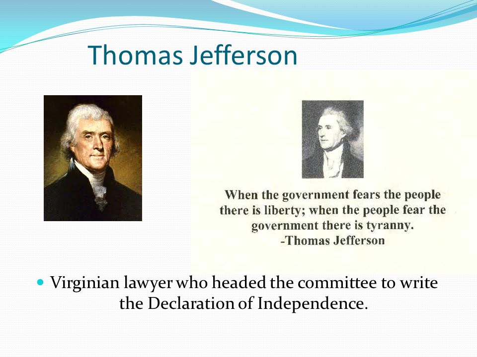 Thomas Jefferson Virginian lawyer who headed the committee to write the Declaration of Independence.