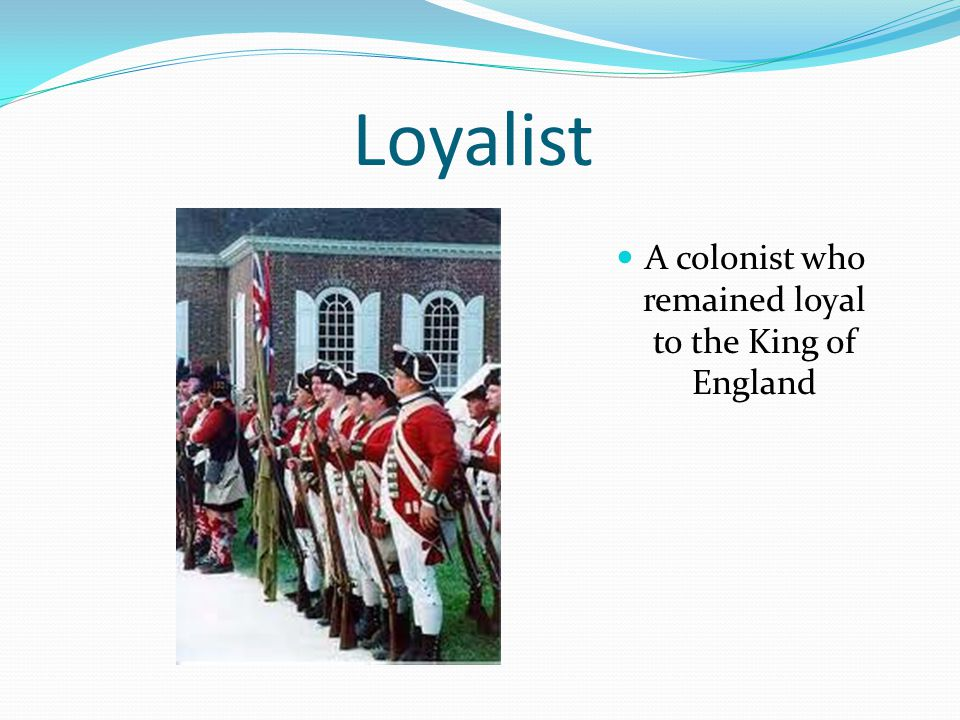 A colonist who remained loyal to the King of England