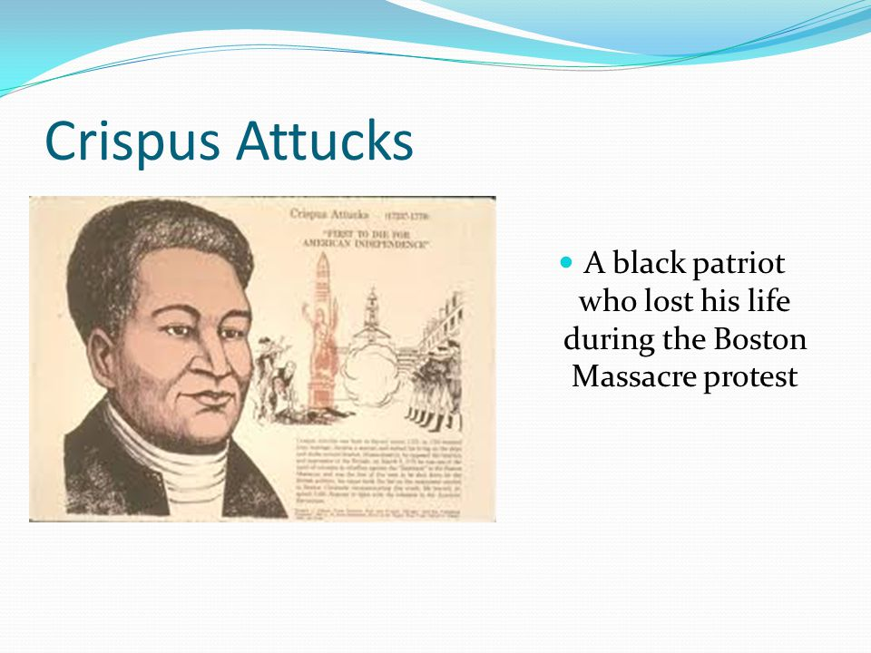 A black patriot who lost his life during the Boston Massacre protest
