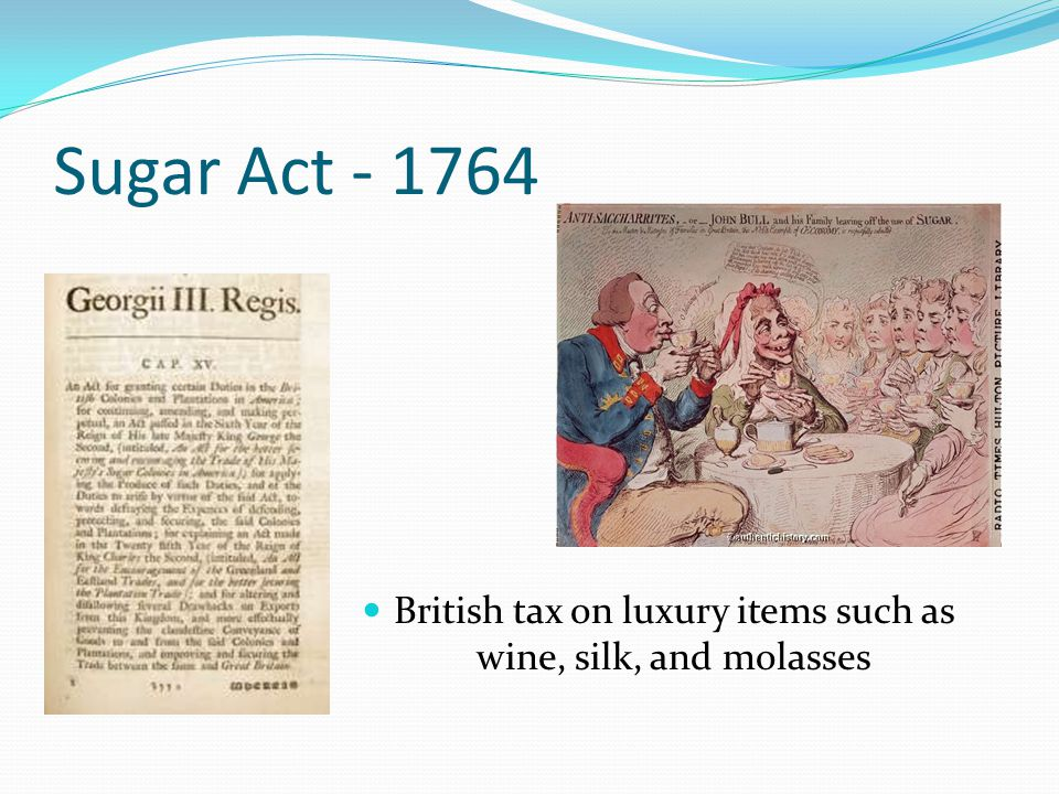 British tax on luxury items such as wine, silk, and molasses