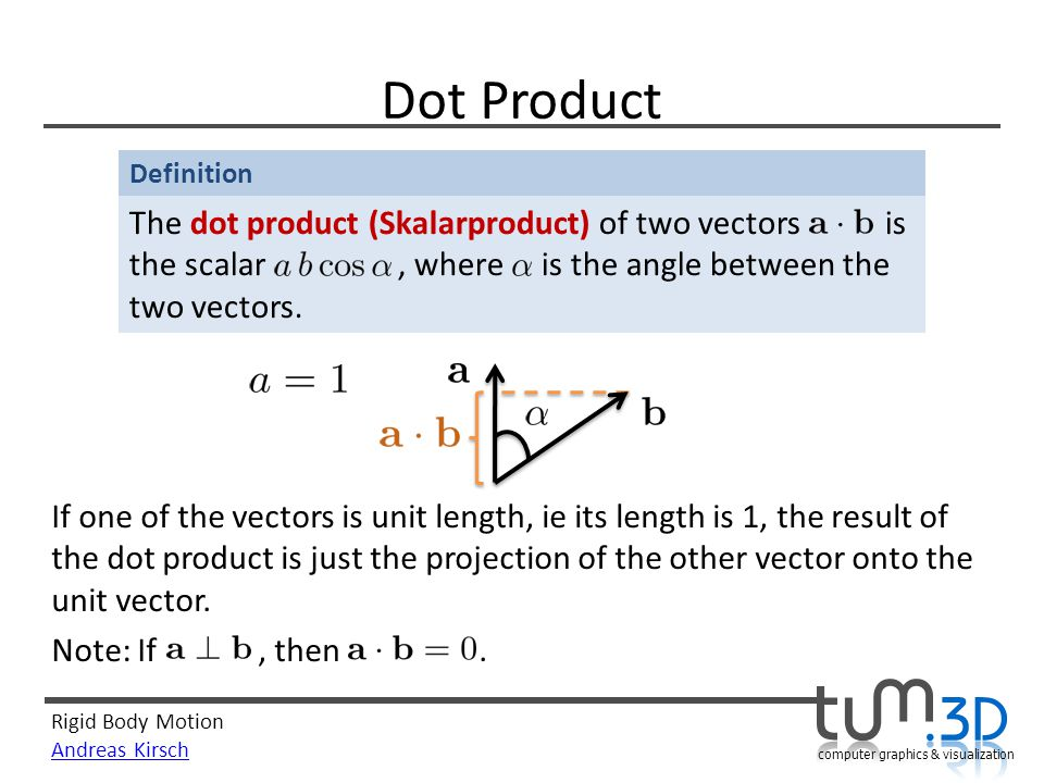 Dot Product The dot product (Skalarproduct) of two vectors is the scalar , where is the angle between the two vectors.