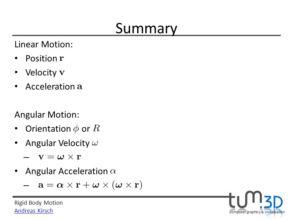 Summary Linear Motion: Position Velocity Acceleration Angular Motion: