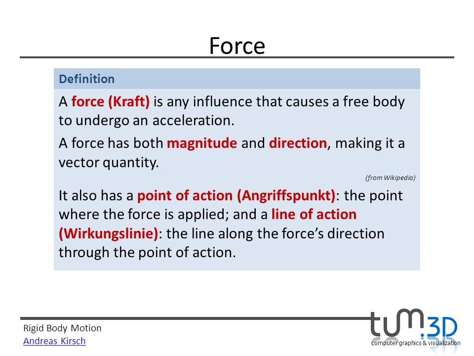Force A force (Kraft) is any influence that causes a free body to undergo an acceleration.