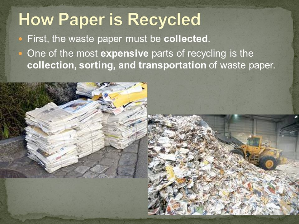 How Paper is Recycled First, the waste paper must be collected.