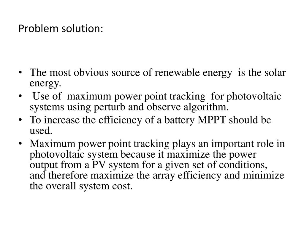 Design And Simulation Of Grid Connected Ppt Download Maximizing Solar Panel Efficiency Output Power Problem Solution The Most Obvious Source Renewable Energy Is