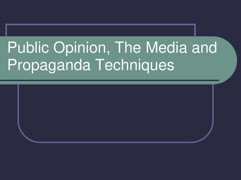 1 Public Opinion, The Media and Propaganda Techniques