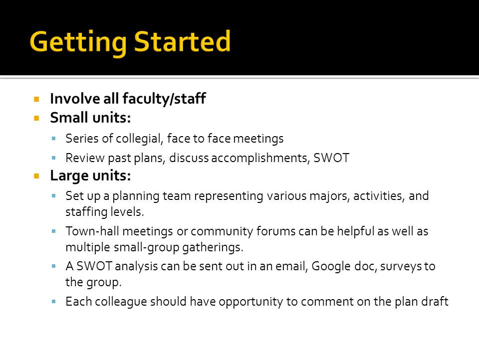 Getting Started Involve all faculty/staff Small units: Large units: