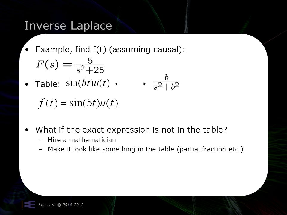 Inverse Laplace Example, find f(t) (assuming causal): Table: