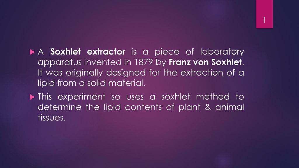 A Soxhlet Extractor Is A Piece Of Laboratory Apparatus Invented In 1879 By Franz Von Soxhlet It Was Originally Designed For The Extraction Of A Lipid Ppt Download