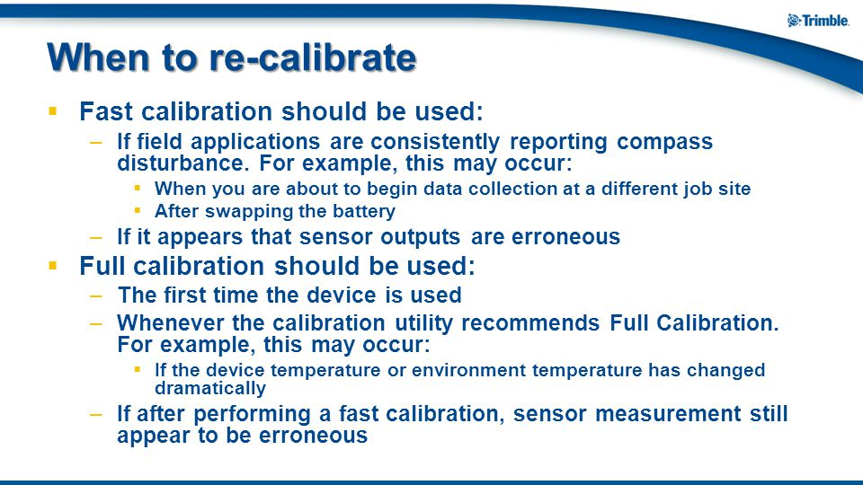 When to re-calibrate Fast calibration should be used: