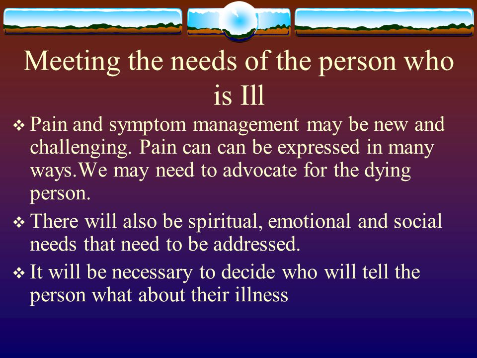 Meeting the needs of the person who is Ill