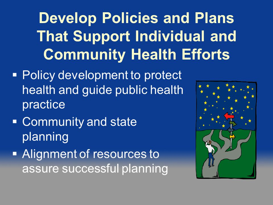 Develop Policies and Plans That Support Community Health Efforts