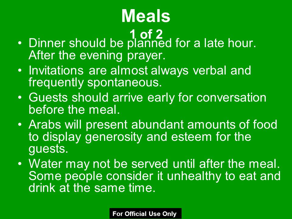 Meals 1 of 2 Dinner should be planned for a late hour. After the evening prayer. Invitations are almost always verbal and frequently spontaneous.