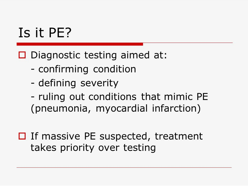 Is it PE Diagnostic testing aimed at: - confirming condition