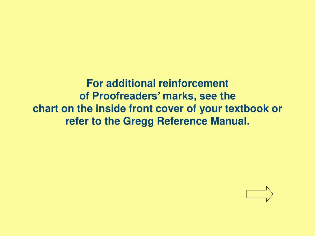 26 For additional reinforcement of Proofreaders' marks, see the chart on  the inside front cover of your textbook or refer to the Gregg Reference  Manual.