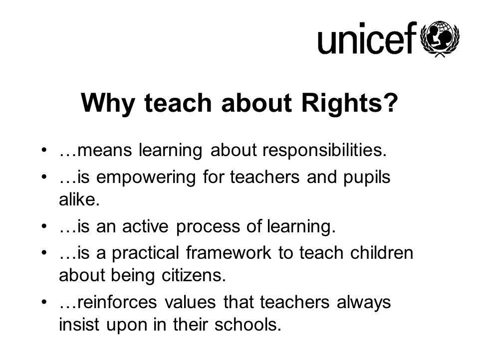 Why teach about Rights …means learning about responsibilities.