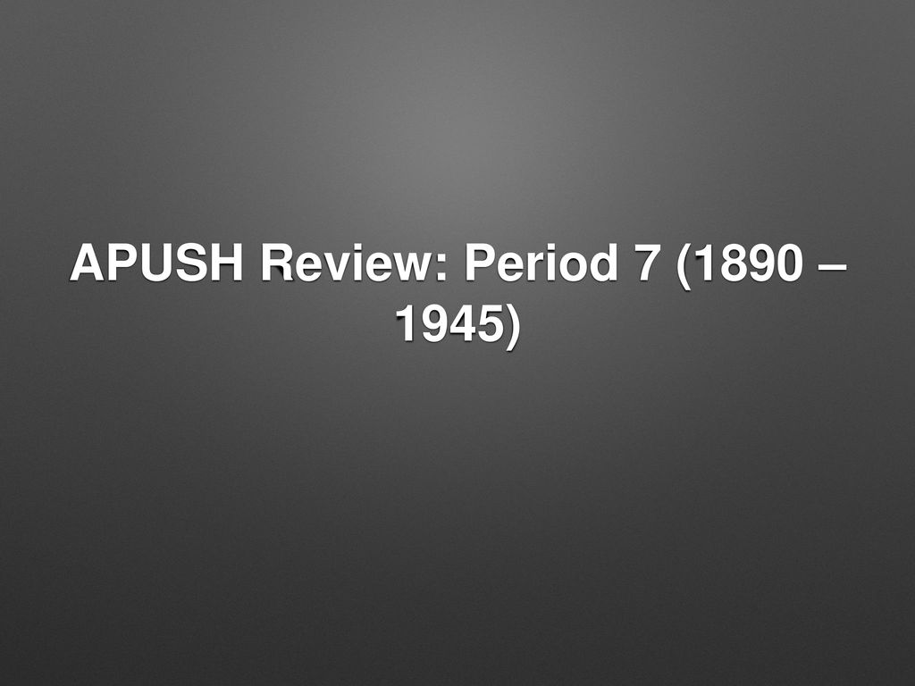APUSH Review: Period 7 (1890 – 1945) - ppt download