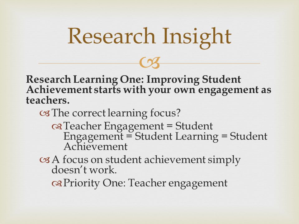 Research Insight Research Learning One: Improving Student Achievement starts with your own engagement as teachers.