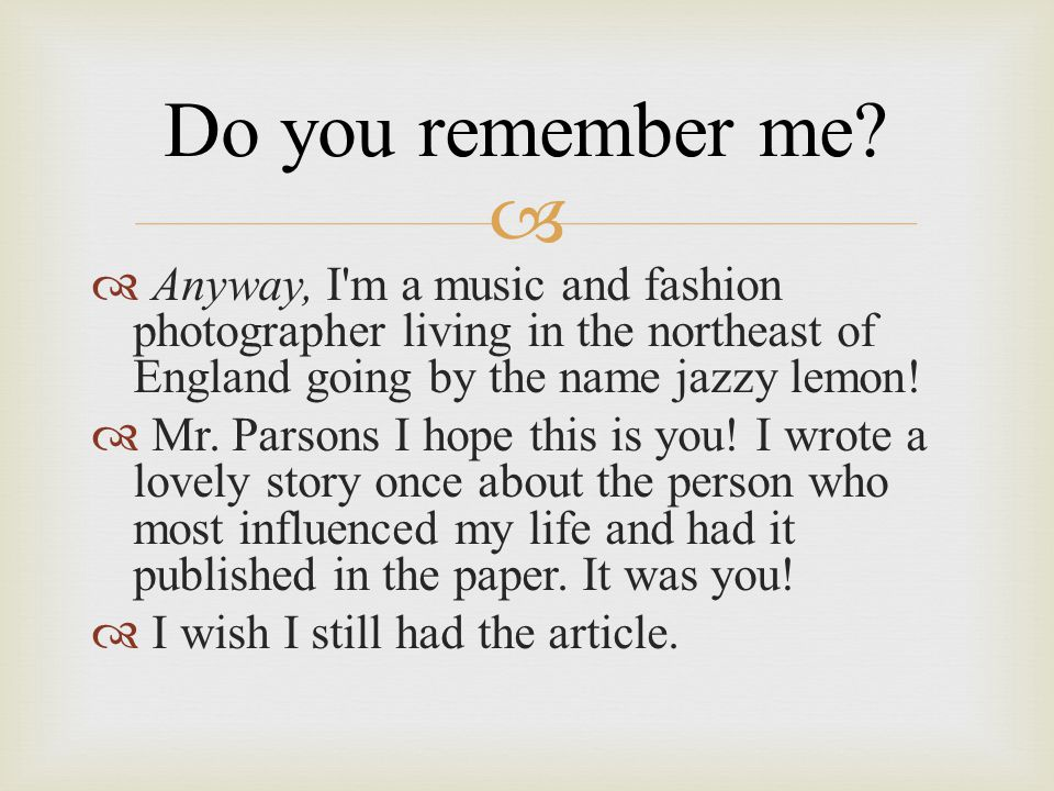 Do you remember me Anyway, I m a music and fashion photographer living in the northeast of England going by the name jazzy lemon!