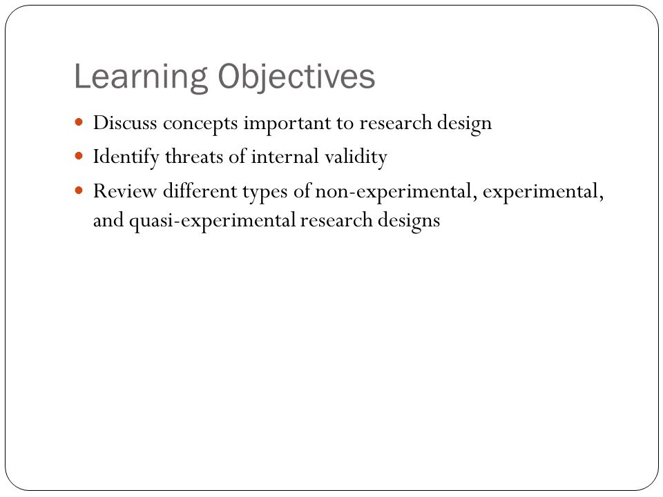 Learning Objectives Discuss concepts important to research design