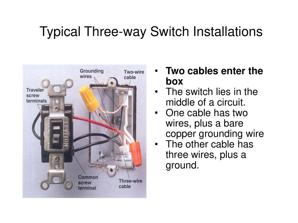 Switches W C Buster Hounshell Spring Ppt Download Wiring A Switch With One Wire Typical Three Way Installations