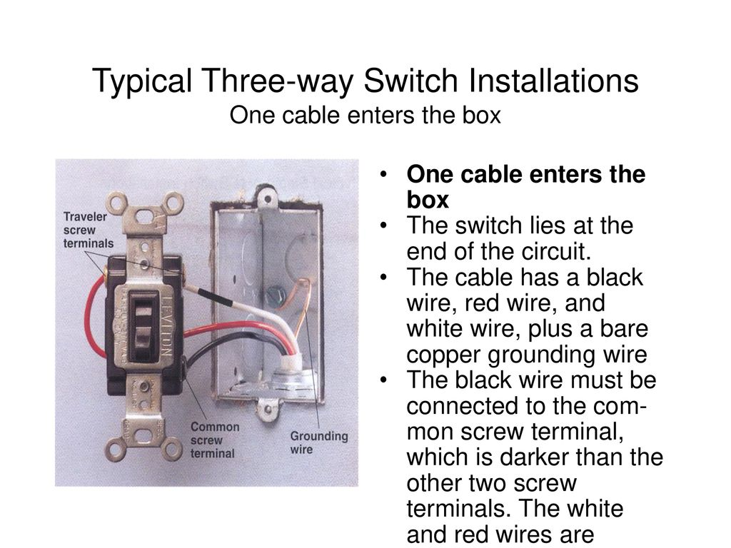 Switches W C Buster Hounshell Spring Ppt Download Three Way Switch Two Wires Typical Installations One Cable Enters The Box