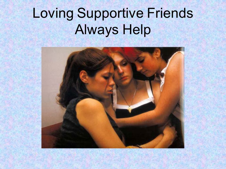 Loving Supportive Friends Always Help