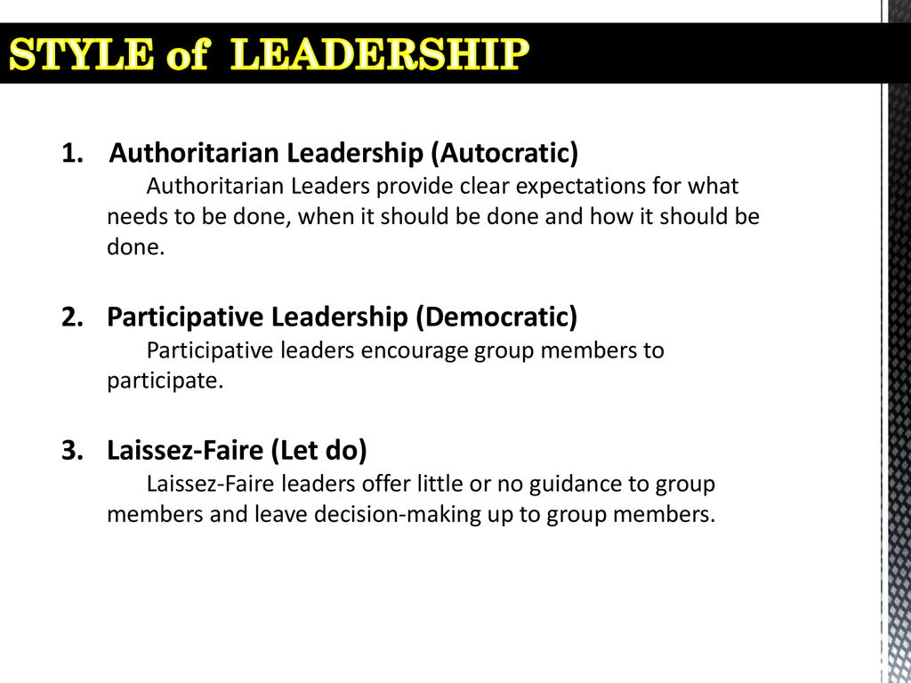 STYLE of LEADERSHIP Authoritarian Leadership (Autocratic)