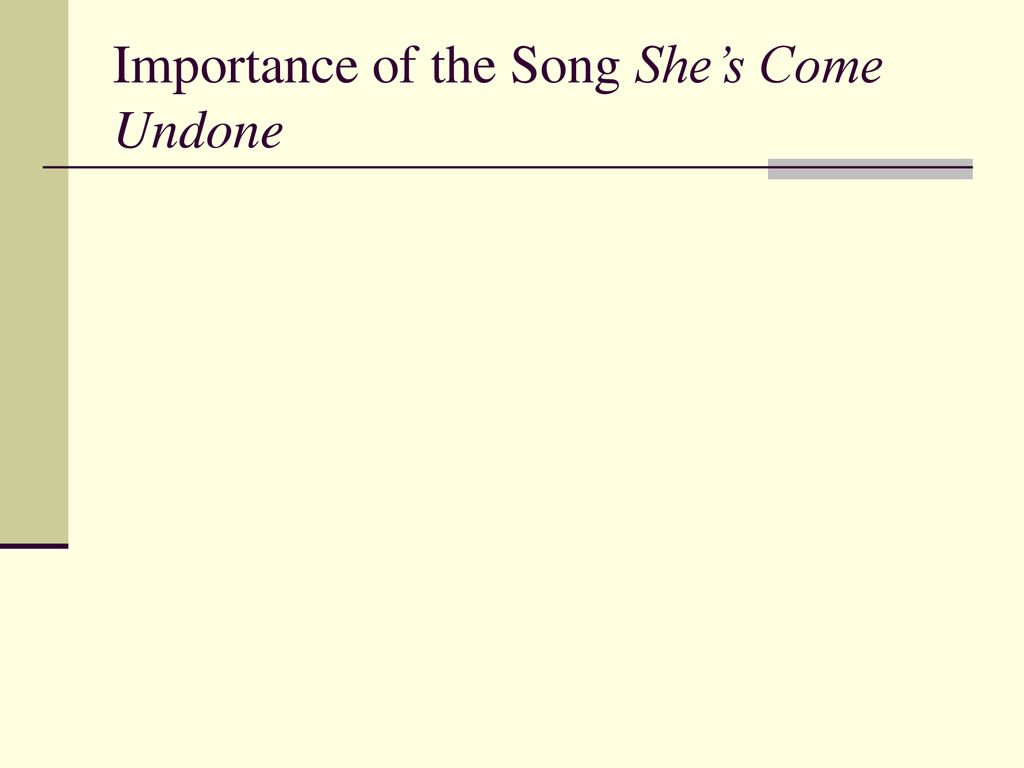 shes come undone song